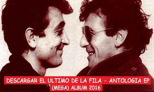 Descargar El Ultimo de la Fila Antologia EP 2016 Mega