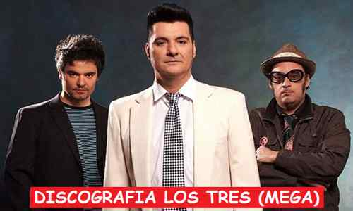 Discografia Los Tres Mega Completa 320 Kbps